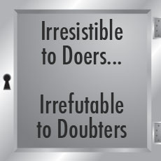 Irresistible to Doers... Irrefutable to Doubters